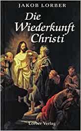 Jakob Lorber - Die Wiederkunft Christi